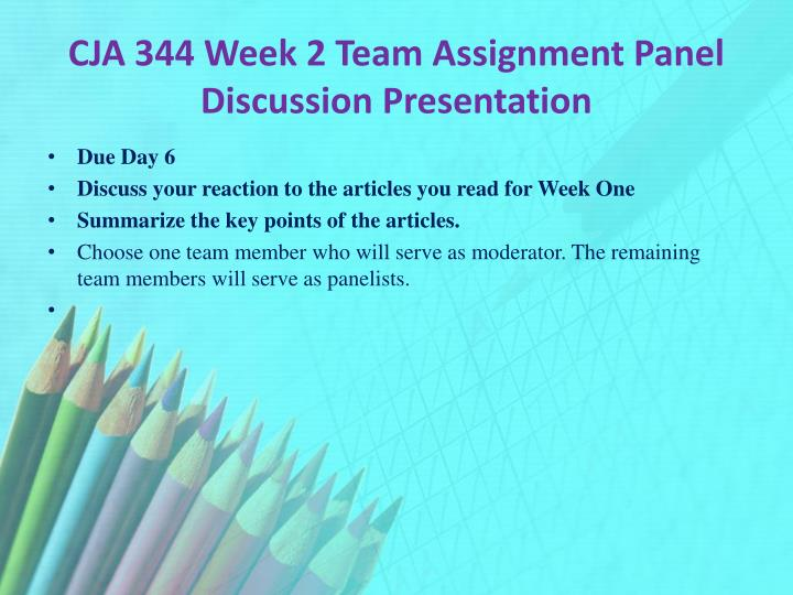 cja 344 week 2 team assignment Format your outline and references consistent with apa guidelines submit your outline and list of references cja 344 week 2 team assignment panel discussion presentation.