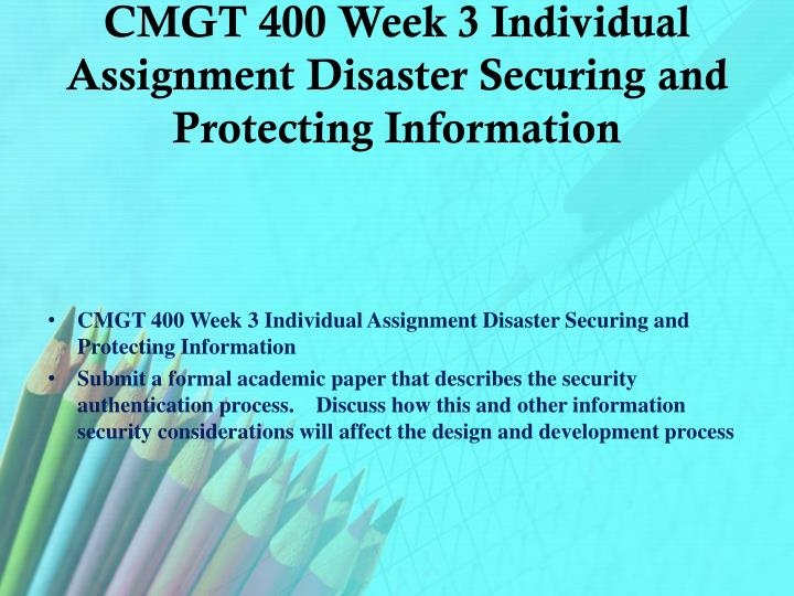 week3 securing and protecting information Securing and protecting information university of phoenix cgmt 400 (4 pages | 1492 words) securing and protecting information the specific purpose of this paper is to describe the authentication process and to describe how this and other information security considerations will affect the design and development process for new information.