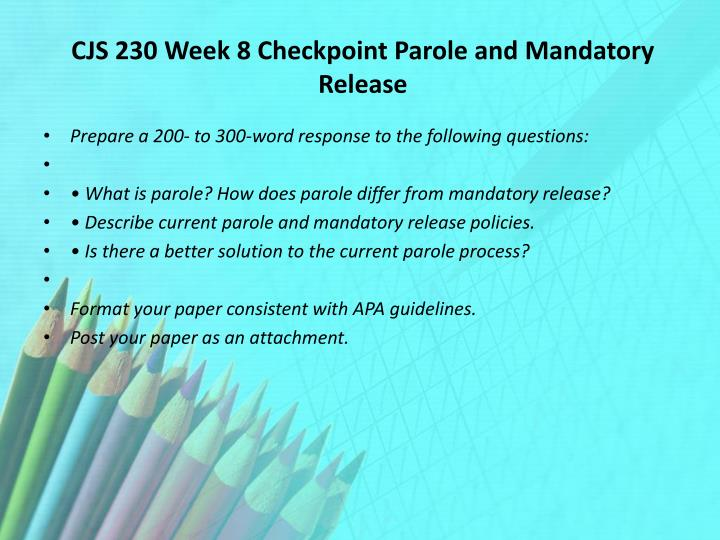 describe current parole and mandatory release policies Study cja234 introduction to corrections from university of describe parole and discuss options for getting out of prison critique parole and mandatory release.
