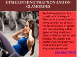 gym clothing that s on and on glamorous