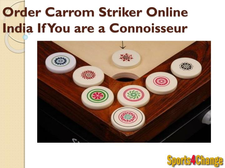 order carrom striker online india if you are a connoisseur n.