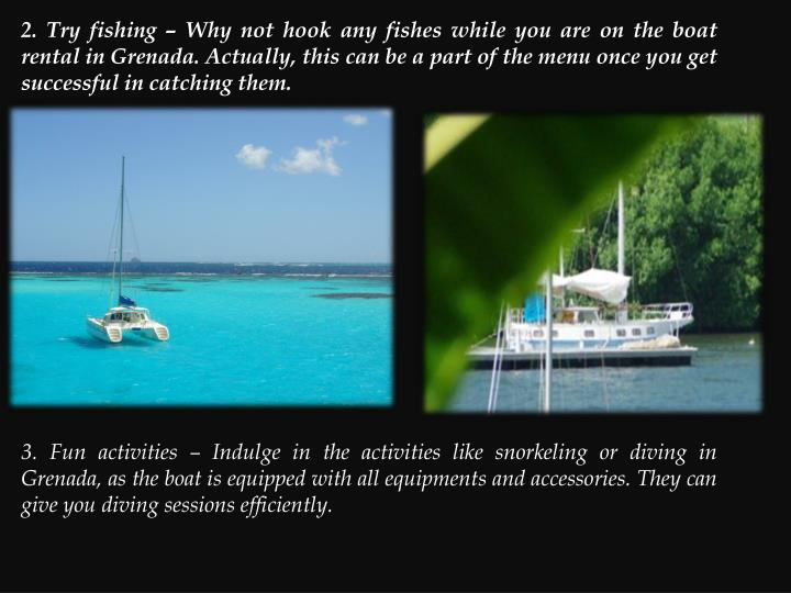 2. Try fishing – Why not hook any fishes while you are on the boat rental in Grenada. Actually, th...