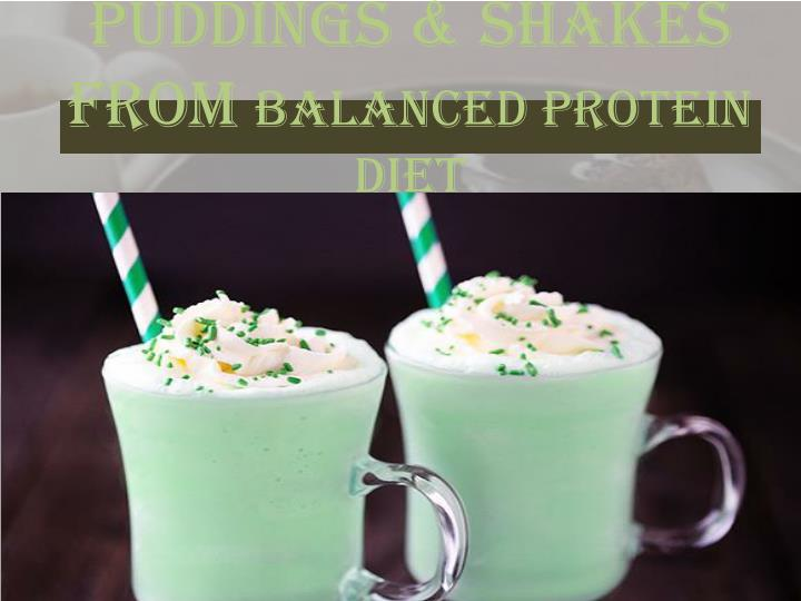 Puddings shakes from balanced protein diet