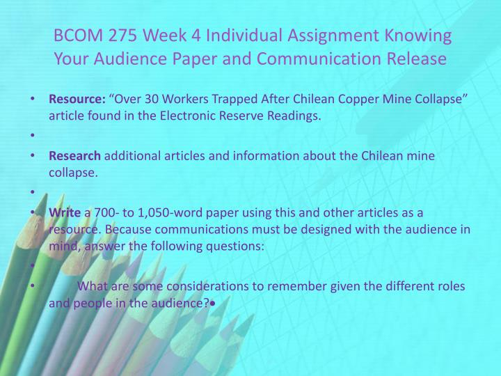 week4 knowing your audience paper Your audience and which topic would interest them a topic that is new and unfamiliar to you a topic that is interesting to you and that you would like to learn.