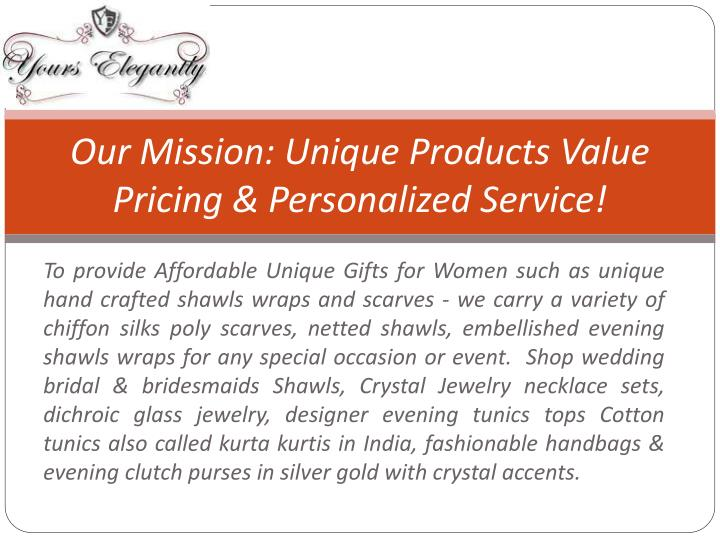 Our mission unique products value pricing personalized service