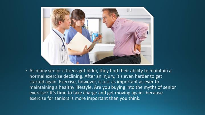 As many senior citizens get older, they find their ability to maintain a normal exercise declining. ...
