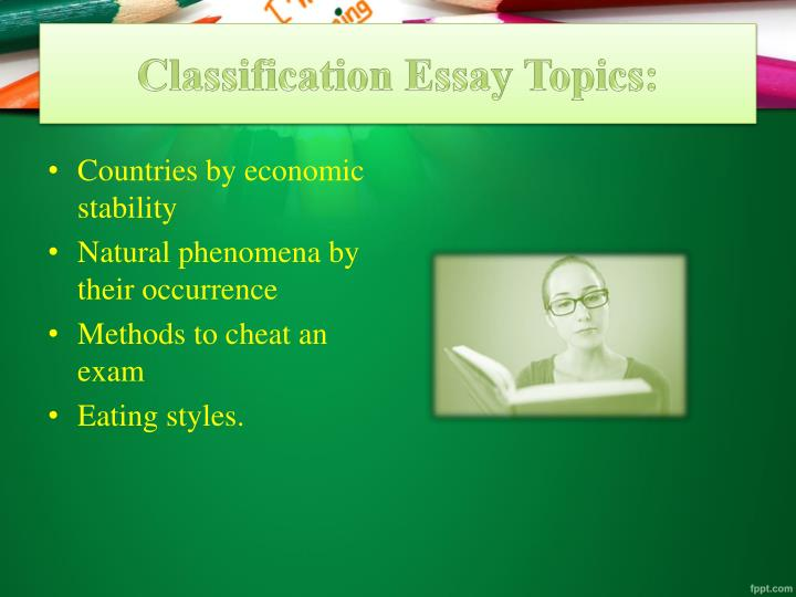 classification essays topics Struggling to find good classification essay topics you can (and want to) actually write about look no further than these 20 ideas to write a great essay.