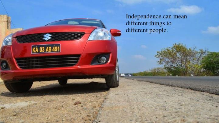 Independence can mean different things to different people.