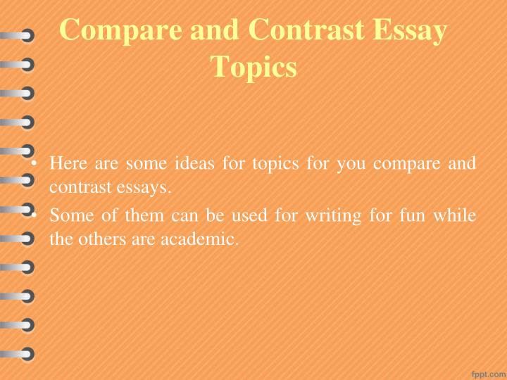 easy contrast essay topics Easy compare and contrast essay topics what is common between college and high school would you rather go on a beach or hiking what similarities do chimps and.