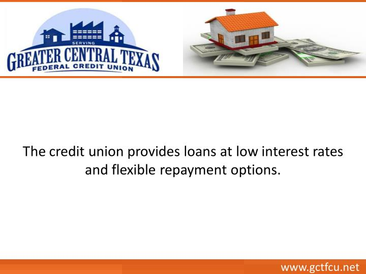 The credit union provides loans at low interest rates