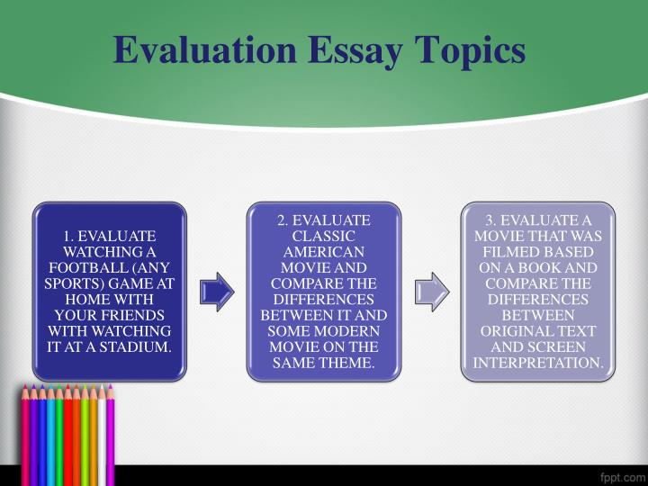 essay evaluating topic Outstanding evaluation essay topic ideas to choose from are you feeling worried because you wish to pick an outstanding topic for your evaluation essay but you don't know where and how to get one.