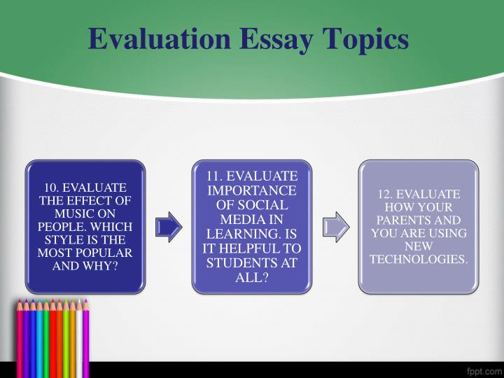 evaluative argument essays topics Evaluation essay topics should not be limited to the review of classic novels and movies in this list you will find 30 inspiring ideas for your papers.