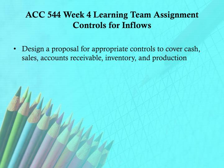 ACC 544 Week 4 Learning Team Assignment Controls for Inflows