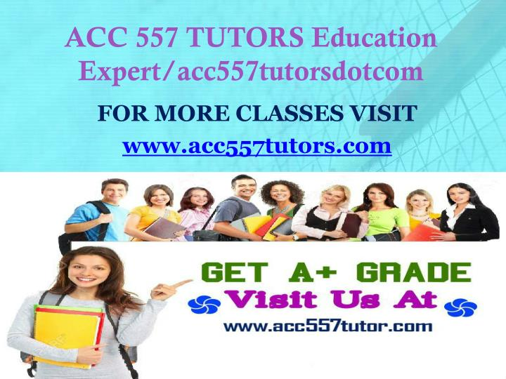 Acc 557 tutors education expert acc557tutorsdotcom