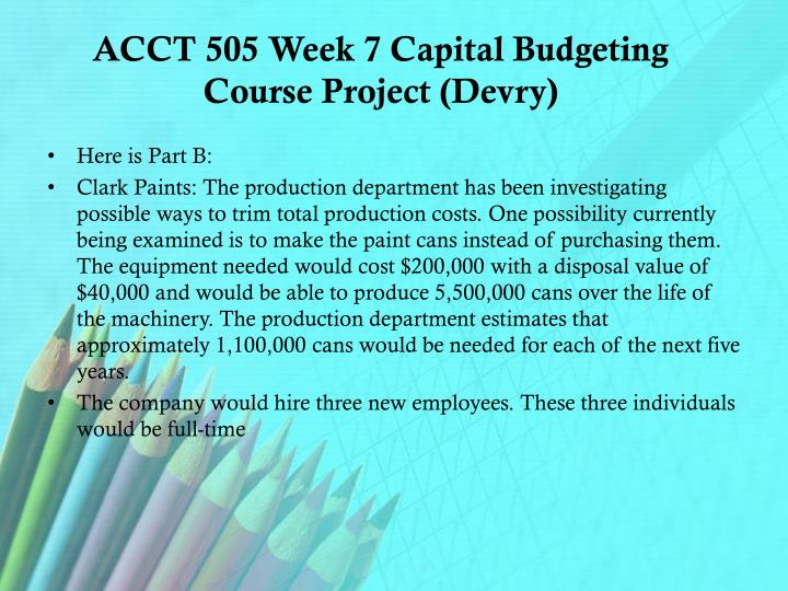 Acct 505 week 7 capital budgeting course project devry