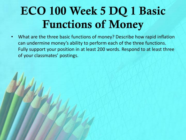 ECO 100 Week 5 DQ 1 Basic Functions of Money