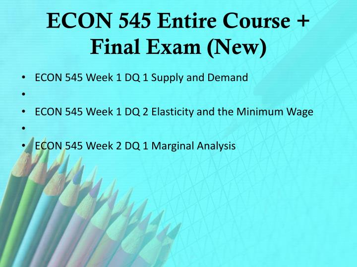econ 545 week 3 dq 2 Econ 545 entire course   econ 545 week 1 dq 1 supply and demand econ 545 week 1 dq 2 elasticity and the minimum wage.