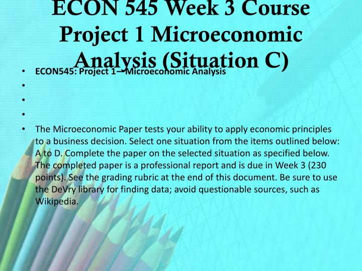 econ 545 project one essay example For more classes visit wwwindigohelpcom econ 545 week 1 dq 1 supply and demand econ 545 week 1 dq 2 elasticity and the minimum wage econ 545 week 2 dq 1 marginal analysis econ 545 week 2 dq 2 controlling costs econ 545 week 3 dq 1 mergers acquisitions – a free powerpoint ppt presentation (displayed as a flash.