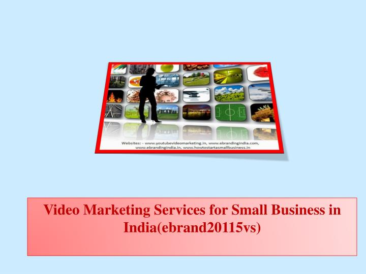 Video marketing services for small business in india ebrand20115vs