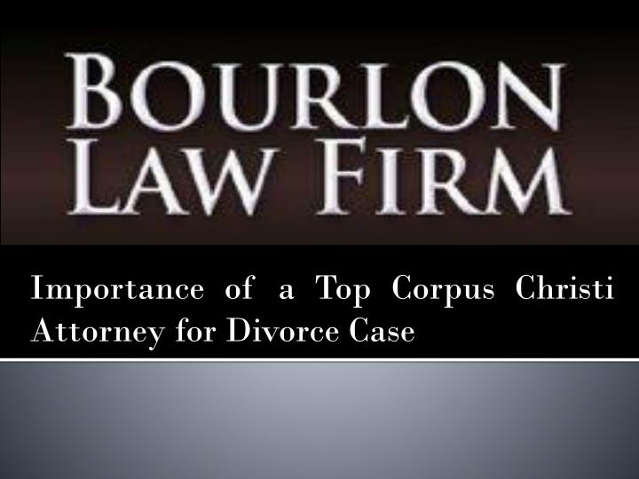 importance of a top corpus christi attorney for divorce case n.