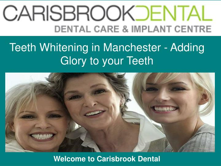 teeth whitening in manchester adding glory to your teeth