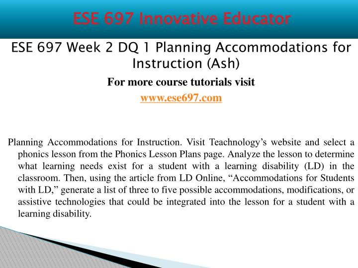 ese 697 week 3 dq 1 Ese 697 entire course (ash) for more classes visit wwwese697tutorscom ese 697 week 1 dq 1 aligning instruction with common core state standards and the iep ese 697 week 1 dq 2 designing in mini-lesson in reading comprehension ese 697 week 1 assignment lesson plan #1 reading comprehension ese 697 week 2 dq 1.