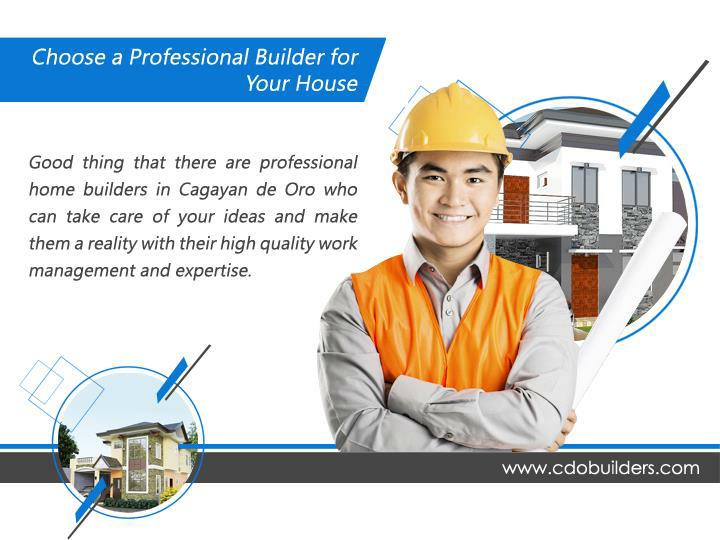 Good thing that there are professional home builders in Cagayan de Oro who can take care of your ideas and make them a reality with their high quality work management and expertise.