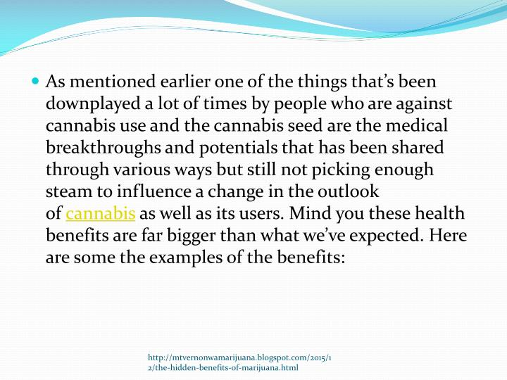 As mentioned earlier one of the things that's been downplayed a lot of times by people who are against cannabis use and the cannabis seed are the medical breakthroughs and potentials that has been shared through various ways but still not picking enough steam to influence a change in the outlook of