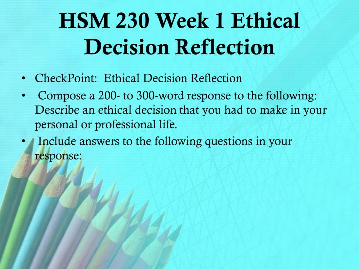 ethical decision reflection essay To let go of someone you dearly love is very painful to do the pains cause by ending relationship is very unbearable some people may find their world tear apart when they realize that their relationship with their partner is not going well.