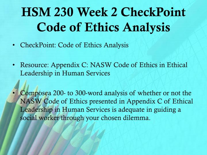 hsm 230 week 9 final paper Hsm 230 week 3 hsm personal leadership plan select an area of human services in which you currently work, or would like to work write a 700- to 1,050-word paper addressing why ethics and ethical leadership is important in that field.