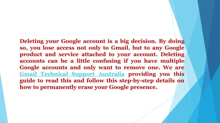 Deleting your Google account is a big decision. By doing so, you lose access not only to Gmail, but ...