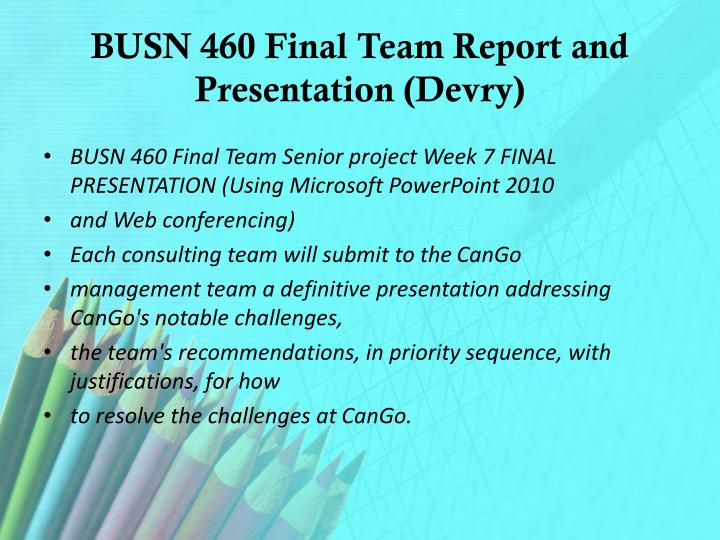 Busn 460 final team report and presentation devry