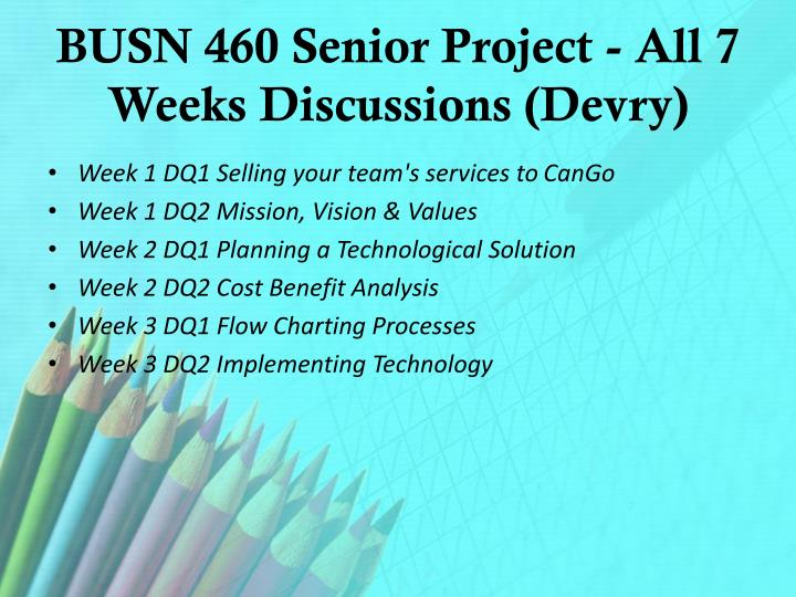 BUSN 460 Senior Project - All 7 Weeks Discussions (
