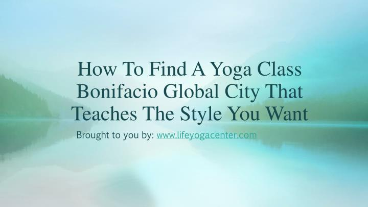 How to find a yoga class bonifacio global city that teaches the style you want