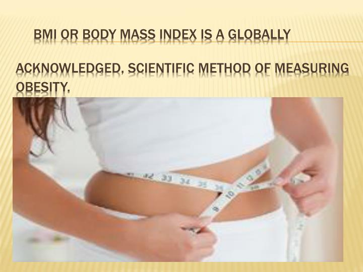 BMI OR BODY MASS INDEX IS A GLOBALLY