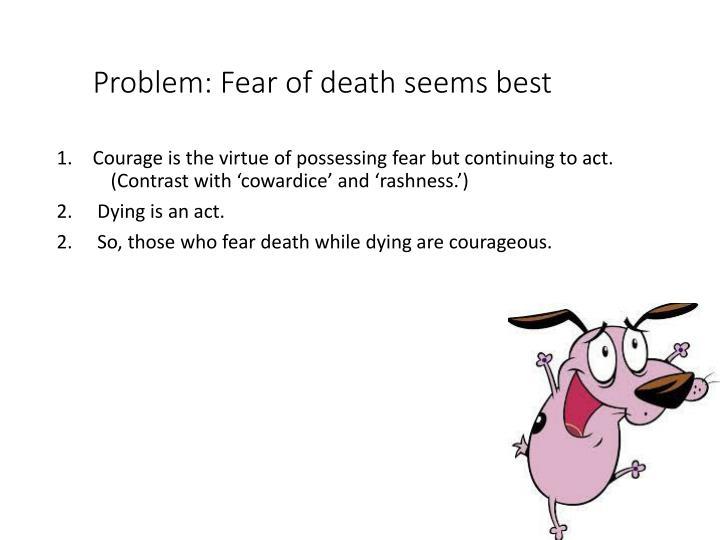 Problem: Fear of death seems best