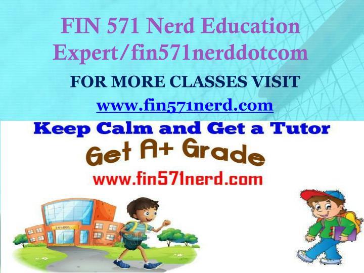 FIN 571 Nerd Education Expert/fin571nerddotcom