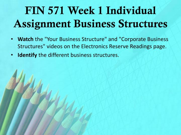 FIN 571 Week 1 Individual Assignment Business Structures