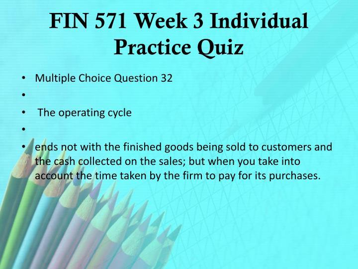FIN 571 Week 3 Individual Practice Quiz