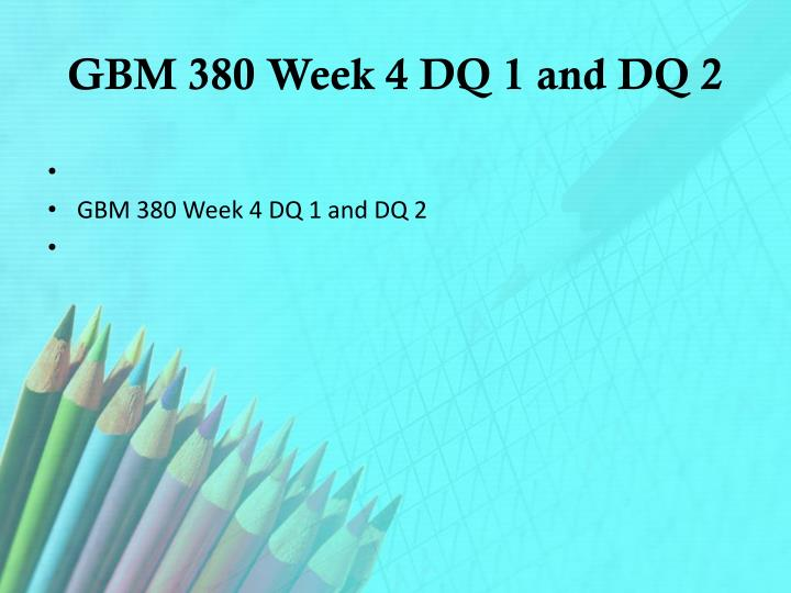 GBM 380 Week 4 DQ 1 and DQ 2