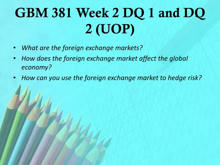 GBM 381 Week 2 DQ 1 and DQ 2 (UOP)
