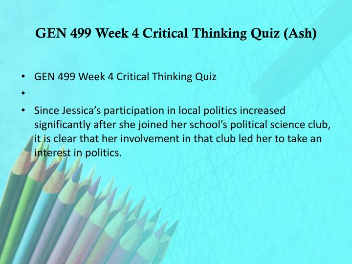 gen 499 week 4 critical thinking Study flashcards on gen 499 week 4 critical thinking quiz at cramcom quickly memorize the terms, phrases and much more cramcom makes.
