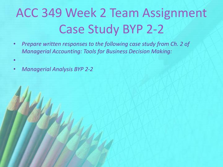 ACC 349 Week 2 Team Assignment Case Study BYP 2-2