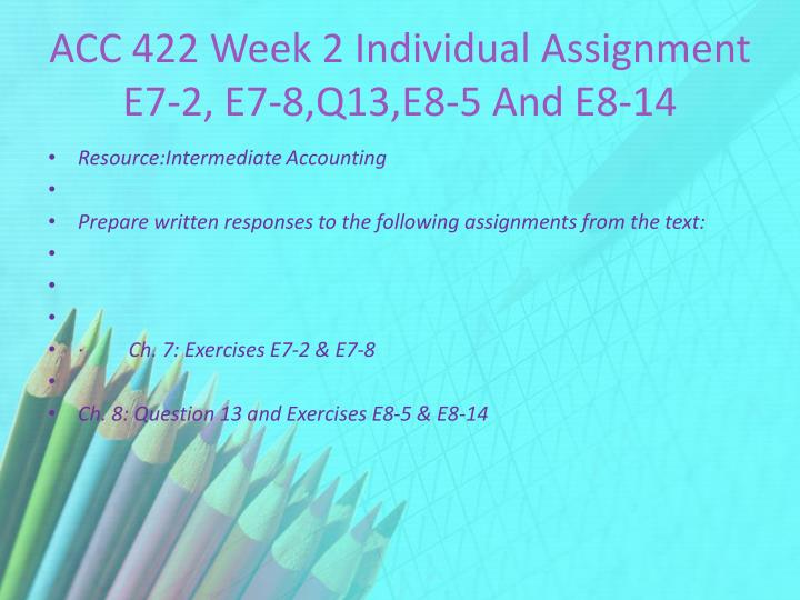 ACC 422 Week 2 Individual Assignment E7-2, E7-8,Q13,E8-5 And E8-14