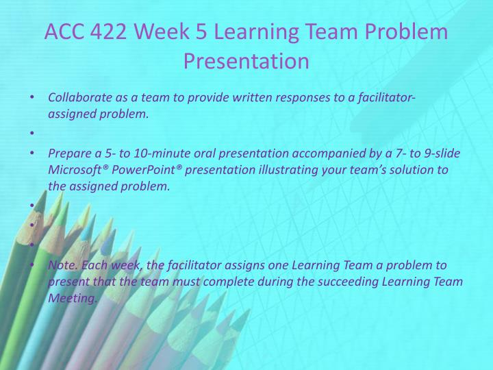 ACC 422 Week 5 Learning Team Problem Presentation
