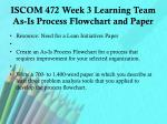 iscom 472 week 3 learning team as is process flowchart and paper