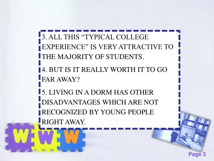 "3. ALL THIS ""TYPICAL COLLEGE EXPERIENCE"" IS VERY ATTRACTIVE TO THE MAJORITY OF STUDENTS."