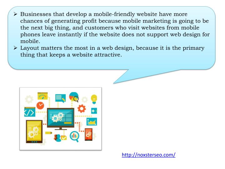 Businesses that develop a mobile-friendly website have more chances of generating profit because mobile marketing is going to be the next big thing, and customers who visit websites from mobile phones leave instantly if the website does not support web design for mobile.