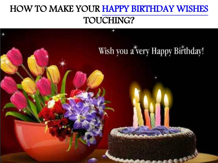 HOW TO MAKE YOUR HAPPY BIRTHDAY WISHES TOUCHING