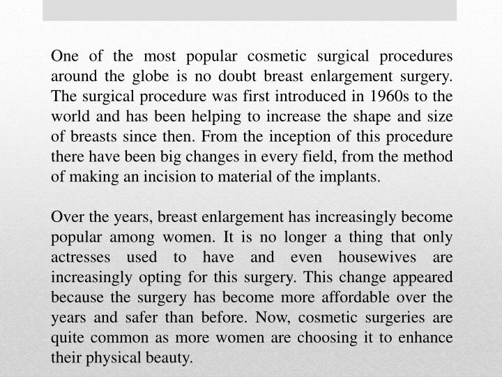 One of the most popular cosmetic surgical procedures around the globe is no doubt breast enlargement...